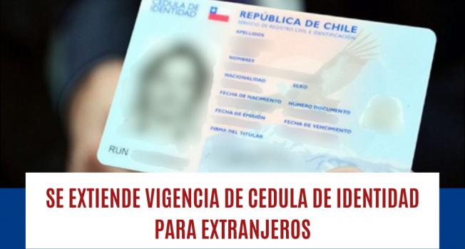 SE EXTIENDE PLAZO DE VENCIMIENTO DE CÉDULA DE IDENTIDAD PARA EXTRANJEROS
